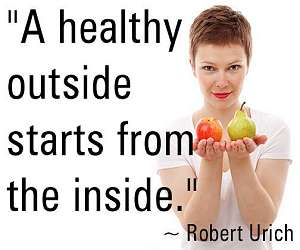 """A healthy outside starts from the inside."" ~ Robert Urich"